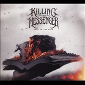 Killing the Messenger: Fuel to the Fire [Digipak]