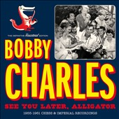 Bobby Charles: See You Later, Alligator *