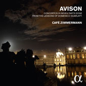 Charles Avison (1709-1770): Concertos in Seven Parts from the Lessons of Domenico Scarlatti / Café Zimmermann