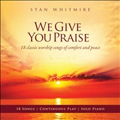 Stan Whitmire: We Give You Praise [3/24]