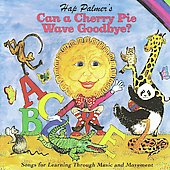 Hap Palmer: Can a Cherry Pie Wave Goodbye? Songs for Learning