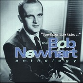 Bob Newhart: Something Like This... The Bob Newhart Anthology