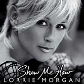 Lorrie Morgan: Show Me How