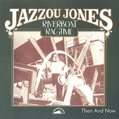 Jazzou Jones: Riverboat Ragtime: Then & Now