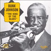 Bunk Johnson: King of the Blues