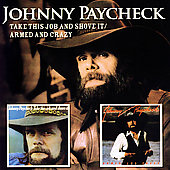 Johnny Paycheck: Take This Job And Shove It/Armed And Crazy