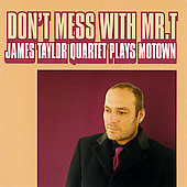 James Taylor Quartet (Organ/Keys)/James Taylor (Organ/Keys): Don't Mess with Mr. T/James Taylor Quartet Plays Motown