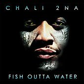 Chali 2na: Fish Outta Water [PA]