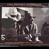 Greg Brown: Dream City: Essential Recordings. Vol. 2 1997-2006
