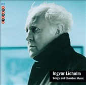 Ingvar Lidholm: Songs and Chamber Music