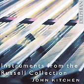 Instruments from the Russell Collection, Vol. 1 / works by J.S. Bach, William Byrd, Anonymous / John Kitchen, harpsichords and fortepiano