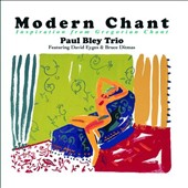 Paul Bley Trio: Modern Chant: Inspiration from Gregorian Chant