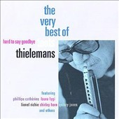 Toots Thielemans: Hard To Say Goodbye: The Very Best Of Toots Thielemans