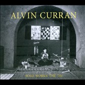 Alvin Curran: Solo Works - The 70s