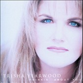 Trisha Yearwood: Thinkin' About You