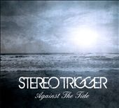 Stereotrigger: Against The Tide [Digipak]