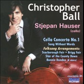 Christopher Ball: Cello Concerto No. 1 / Stjepan Hauser, cello