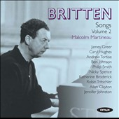 Britten: Songs, Vol. 2 / Clayton, Johnston, Spence, Hulett et al.; Malcolm Martineau, piano