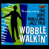 The Duke Robillard Jazz Trio: Wobble Walkin'