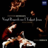 Olivier Messiaen: Vingt Regards sur L'Enfant-Jesus / Evan Hirsch, piano