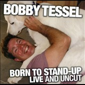 Bobby Tessel: Born To Stand-Up: Live and Uncut [Slipcase]