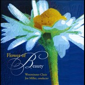 Flower of Beauty - Choral music by Miskinis, Byrd, Clements, Hogan, Tormis, Dimitrov, des Prez, Weelkes et al. / Westminster Choir