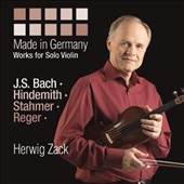 Made in Germany - works for solo violin by Bach, Hindemith, Stahmer & Reger / Herwig Zack, violin