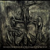 Sepultura: The Mediator Between Head and Hands Must Be the Heart [Digipak] *