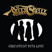 The Nitty Gritty Dirt Band: Greatest Hits Live