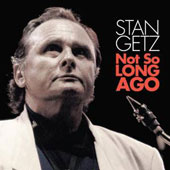 Stan Getz (Sax): Not So Long Ago