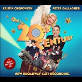 Kristin Chenoweth/Peter Gallagher: On the 20th Century [New Broadway Cast Recording]