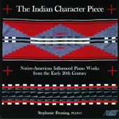 The Indian Character Piece: Native-American Influenced Piano Works from the Early 20th Century by Homer Grunn, Arthur Farwell, Amy Cheney Beach, Busoni et al. / Stephanie Bruning, piano