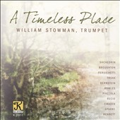 A Timeless Place - Works for Trumpet by Shchedrin, Broughton, Persichetti, Traux, Berstein, Rowles, Piazzolla, and more / William Stowman, trumpet, Bradley Genevro, Messiah College Wind Ensemble
