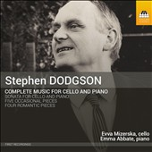 Stephen Dodgson (1924-2013): Complete Music for Cello and Piano / Romantic Pieces (4); Cello Sonata; Five Occasional Pieces / Evva Mizerska, cello; Emma Abbate, piano