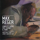 Max Reger (1873-1916): Complete Works for Clarinet & Piano / David Odem, clarinet; Jeremy Samolesky, piano