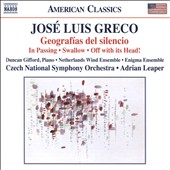 José Luis Greco : Geografías del silencio; In Passing; Swallow; Off with its Head! / Duncan Gifford, piano; Adrian Leaper Czech National Symphony Orchestra