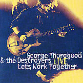 George Thorogood (Vocals/Guitar)/George Thorogood & the Destroyers: Let's Work Together Live