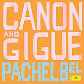 Greatest Classical Hits - Pachelbel: Canon and Gigue