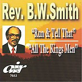 Rev. B.W. Smith: Run and Tell That/All the King's Men