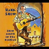 Hank Snow: Snow South of the Border