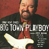 Omar Kent Dykes: Big Town Playboy *