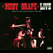 Moby Grape: Historic Live Moby Grape Performances 1966-1969 [Digipak]
