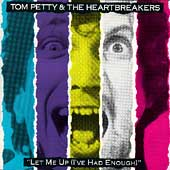 Tom Petty/Tom Petty & the Heartbreakers: Let Me Up (I've Had Enough)