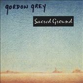 Gordon Grey: Sacred Ground