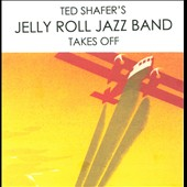Ted Shafer/Ted Shafer's Jelly Roll Jazz Band: Takes Off