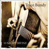 Trace Bundy: O Night Divine