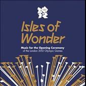 Various Artists: Isles of Wonder: Music for the Opening Ceremony of the London 2012 Olympic Games