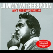 Jimmy Witherspoon: Ain't Nobody's Business [Not Now]