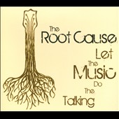 The Root Cause: Let The Music Do The Talking [Digipak]