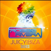Robbie Rivera (Dance): Juicy Ibiza 2012